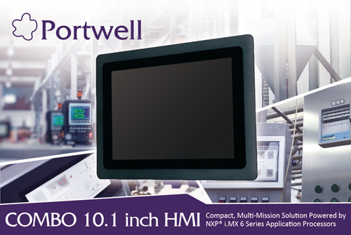 Portwell Announces Combo 10.1 Inch, a New Compact, Multi-mission and Projective Capacitive Touch Hmi With Wide Temperature and Voltage Support Powered By Nxp® I.mx 6 Series Application Processors
